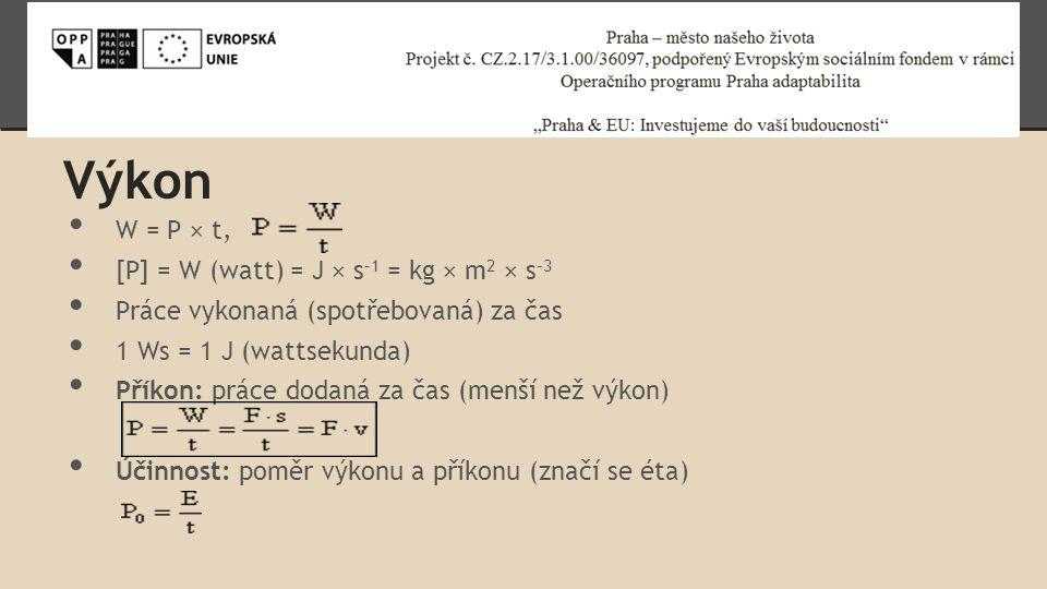 Výkon W = P × t, [P] = W (watt) = J × s–1 = kg × m2 × s–3